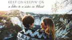 Keep On Keepin' On: A Letter to a Sister in Christ