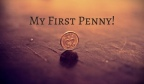 My First Penny!