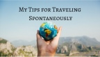 My Tips for Traveling Spontaneously