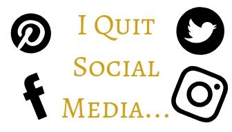 I Quit Social Media...